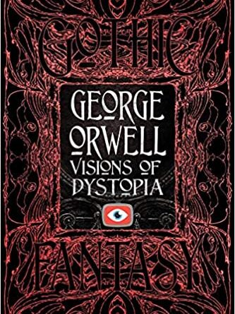 George Orwell Visions of Dystopia (Gothic Fantasy)